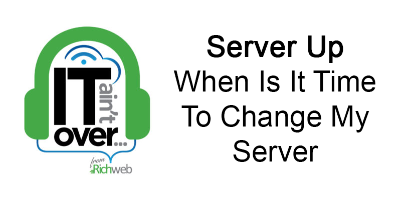 #01 Server Up - When is it time to change my Server