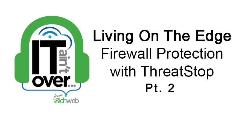#6 Living On The Edge, Firewall Protection with ThreatStop (Pt. 2)